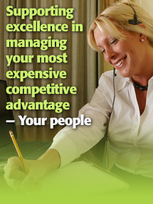 Supporting excellence in managing your most expensive competitive advantage - your people