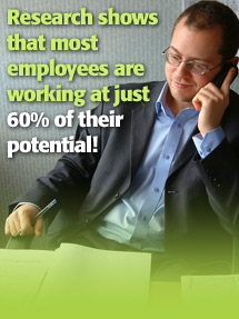 Research shows that most employees are working at just 60% of their potential!